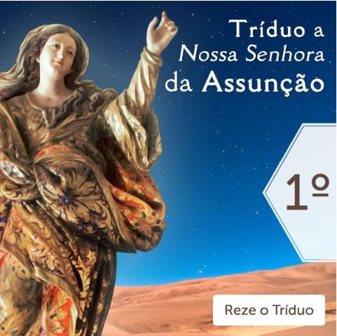 TRÍDUO A NOSSA SENHORA DA ASSUNÇÃO: REZE CONOSCO!