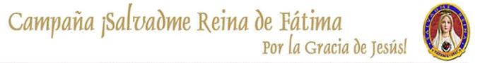 Campaña ¡Salvadme Reina de Fátima!