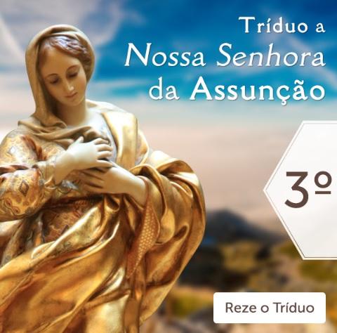 TRÍDUO A NOSSA SENHORA DA ASSUNÇÃO: VIRGEM SANTÍSSIMA, INTERCEDEI POR NÓS!